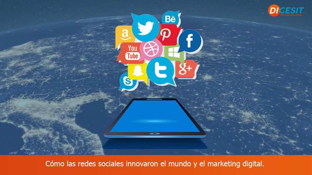 Cómo las redes sociales innovaron el mundo y el marketing digital.