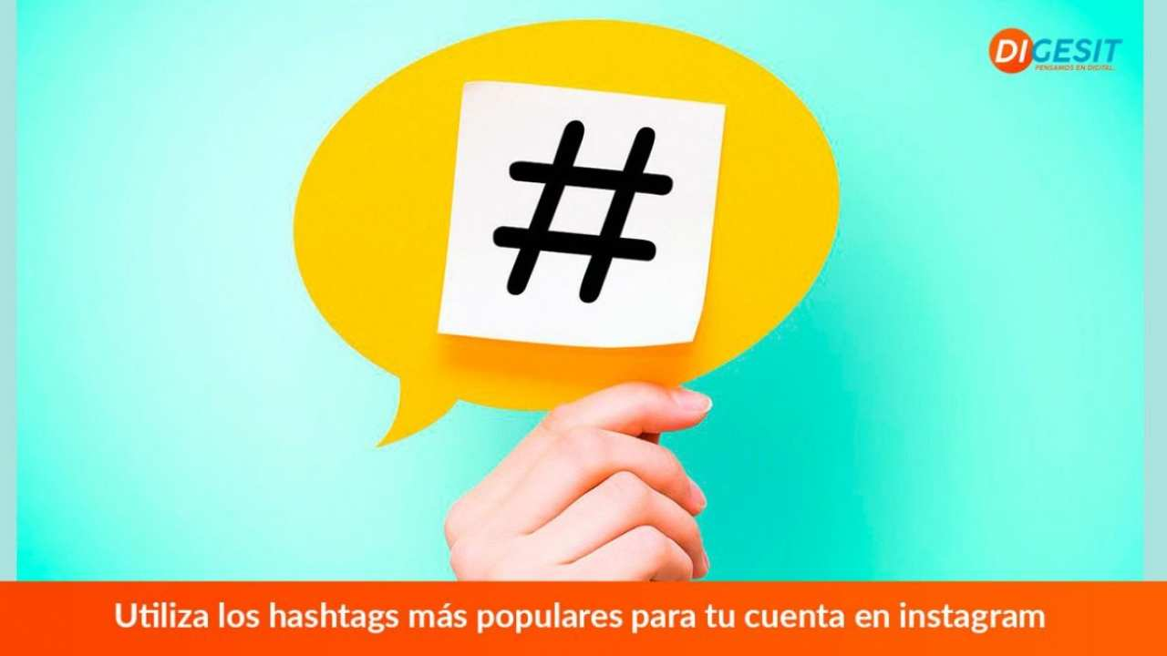 Utiliza los hashtags más populares para tu cuenta en Instagram